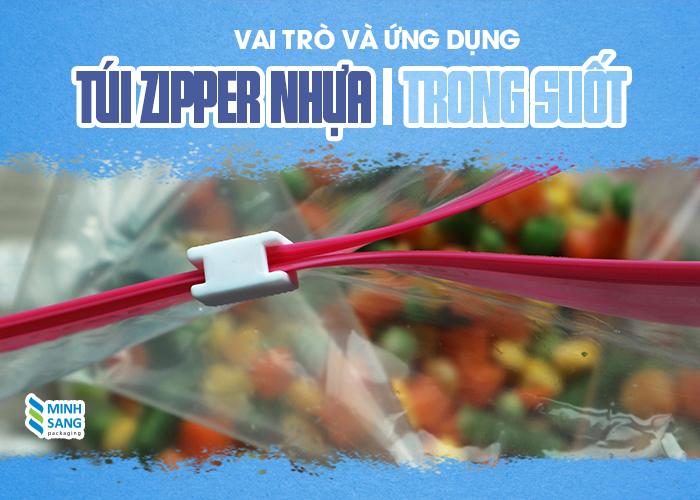 Vai trò và ứng dụng của túi Zipper nhựa trong suốt