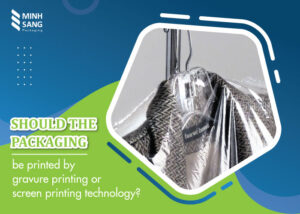 Should the packaging be printed by gravure printing or screen printing technology