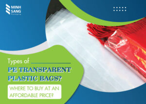 Types of PE transparent plastic bags Where to buy at an affordable price